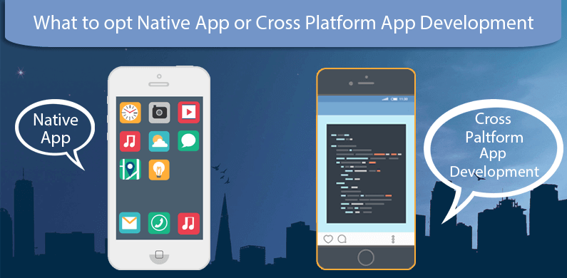 What to Opt Native App or Cross Platform App Development