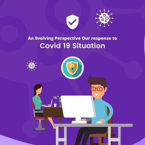 An Evolving Perspective: Our Response to Covid-19 Situation