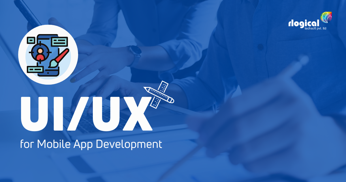 Why is UI/UX important for Mobile App Development?