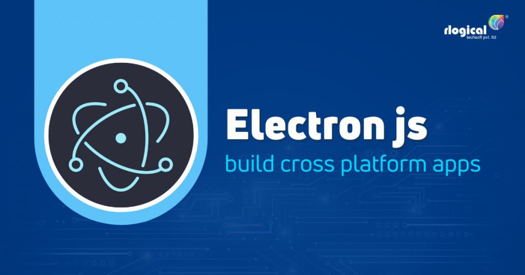 Use Electron JS for Building Cross-Platform Apps