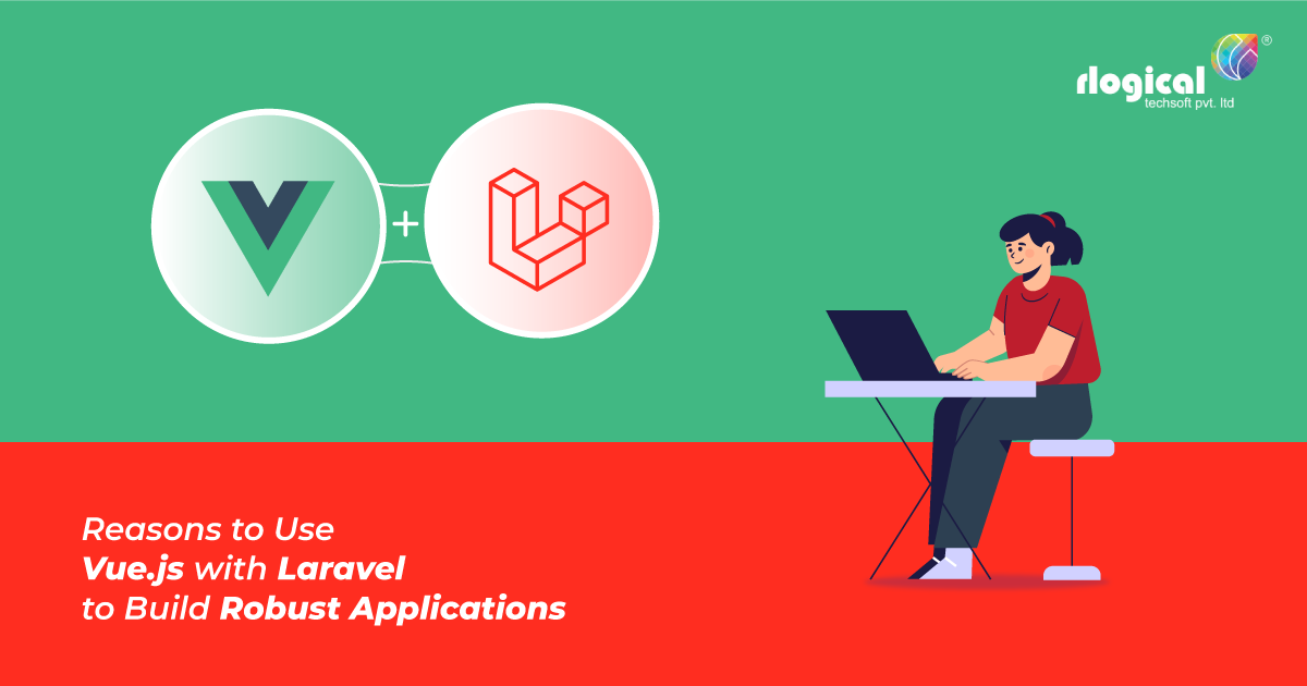 Top Reasons Why Developers use Vue.js with Laravel to Build Robust Applications