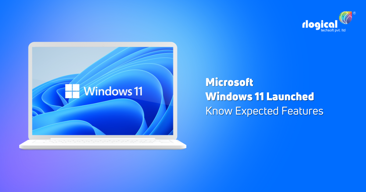 Microsoft Windows 11 Launched: Know Expected Features, and More