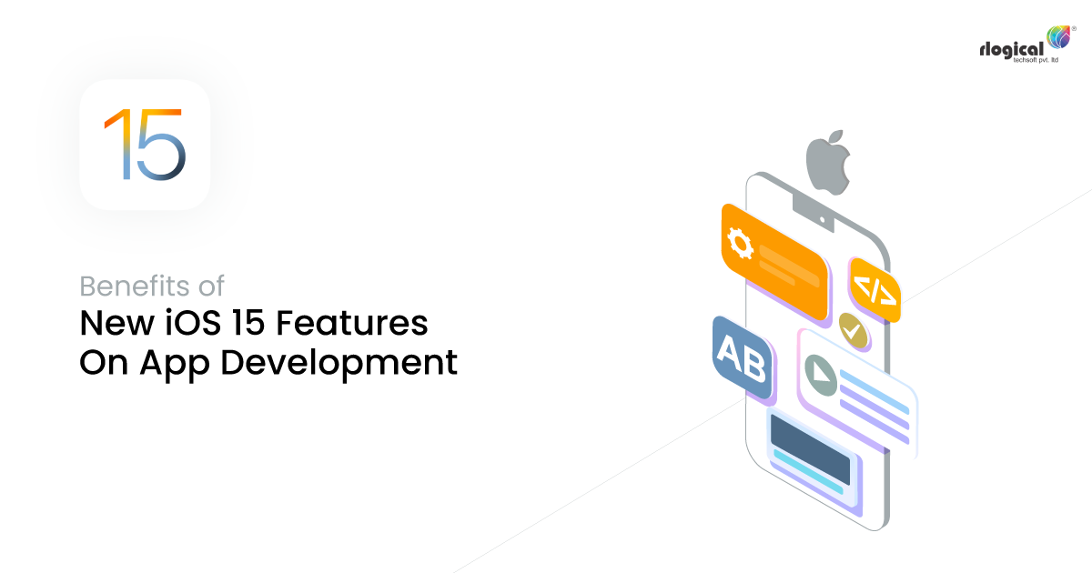 Benefits of These New iOS 15 Features On App Development