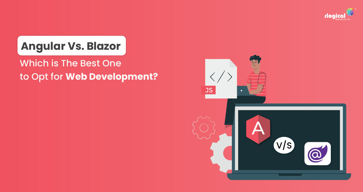 Angular Vs. Blazor: Which is The Best One to Opt for Web Development?