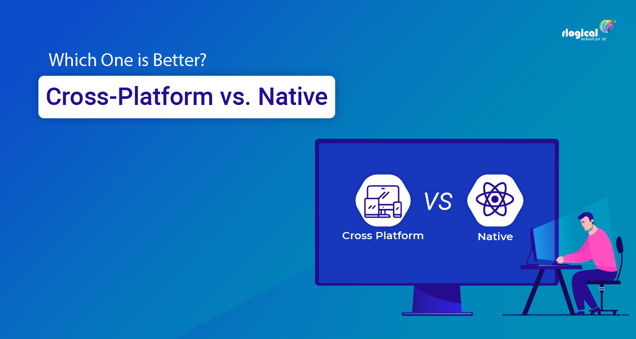 Cross-Platform vs. Native Mobile App Development – Which one is better?